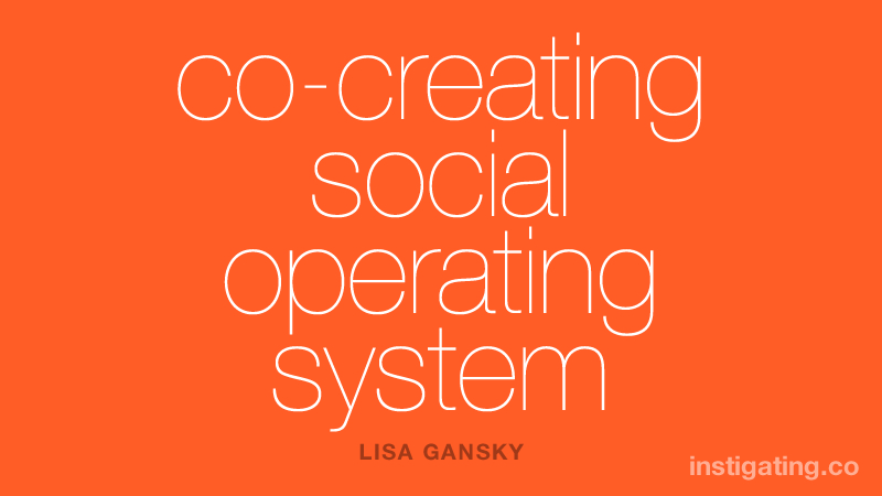 co-creating social operating system - LISA GANSKY