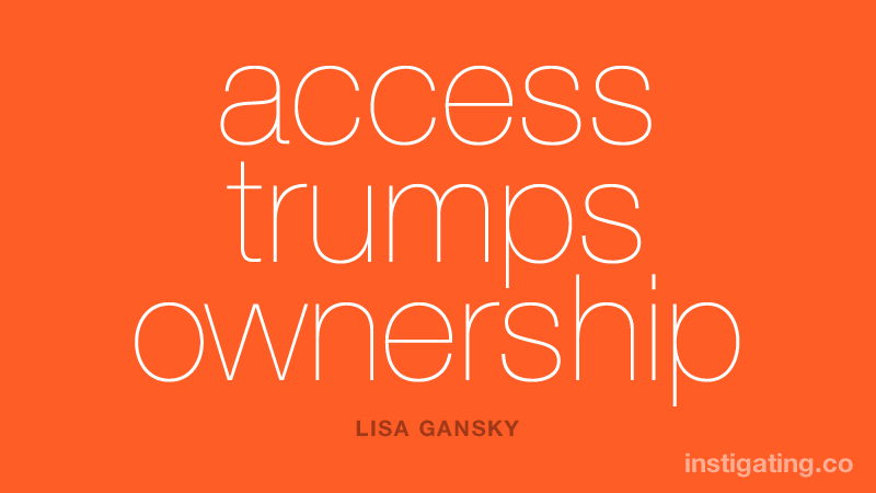 access trumps ownership - Lisa Gansky @instigating