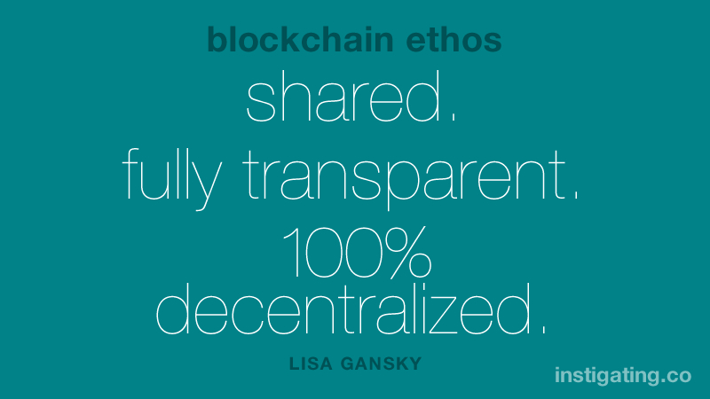 blockchain ethos: shared. fully transparent. 100 percent decentralized.