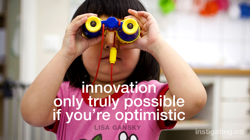 innovation only truly possible if you're optimistic - LISA GANSKY