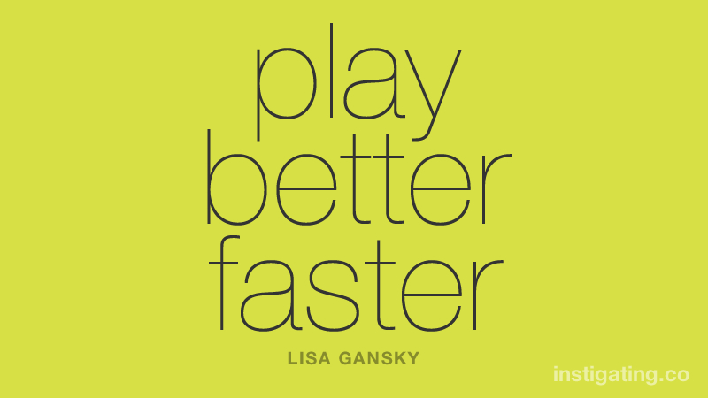 play better faster - LISA GANSKY